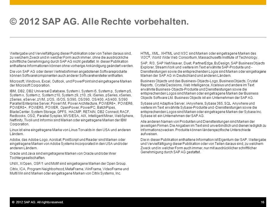 ©2012 SAP AG. All rights reserved.16 © 2012 SAP AG. Alle Rechte vorbehalten. Weitergabe und Vervielfältigung dieser Publikation oder von Teilen daraus