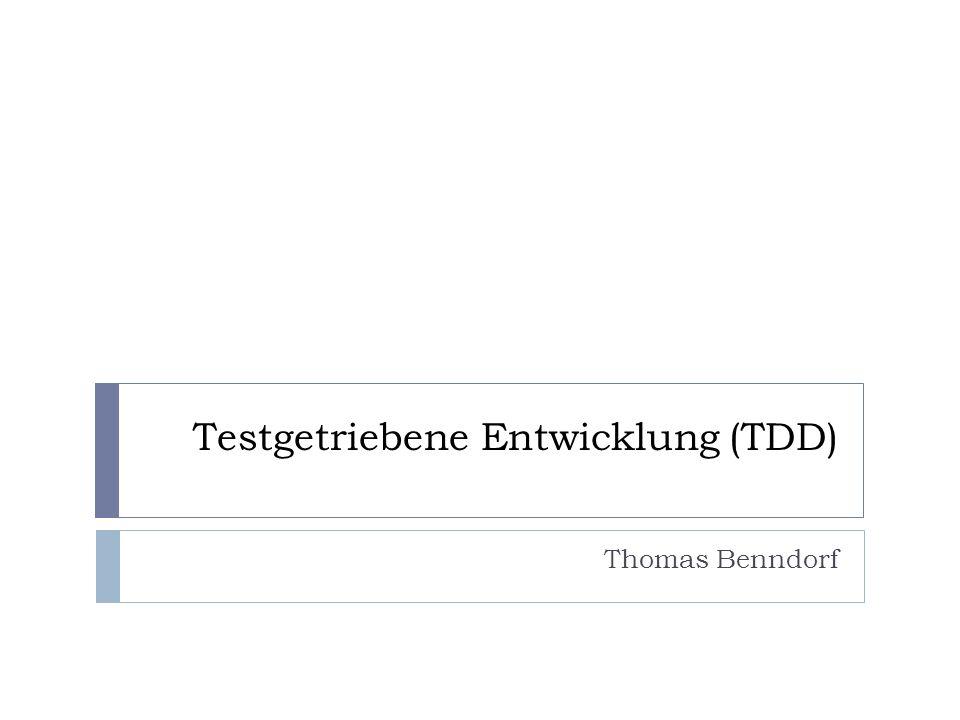Testgetriebene Entwicklung (TDD) Thomas Benndorf