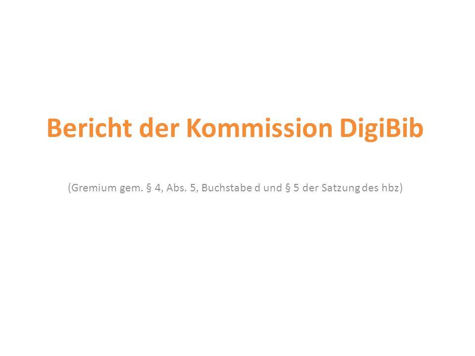 Bericht der Kommission DigiBib (Gremium gem. § 4, Abs. 5, Buchstabe d und § 5 der Satzung des hbz)