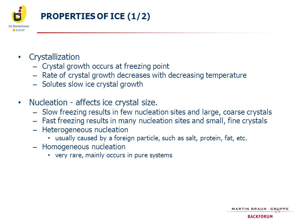 25 PROPERTIES OF ICE (1/2) Crystallization – Crystal growth occurs at freezing point – Rate of crystal growth decreases with decreasing temperature –