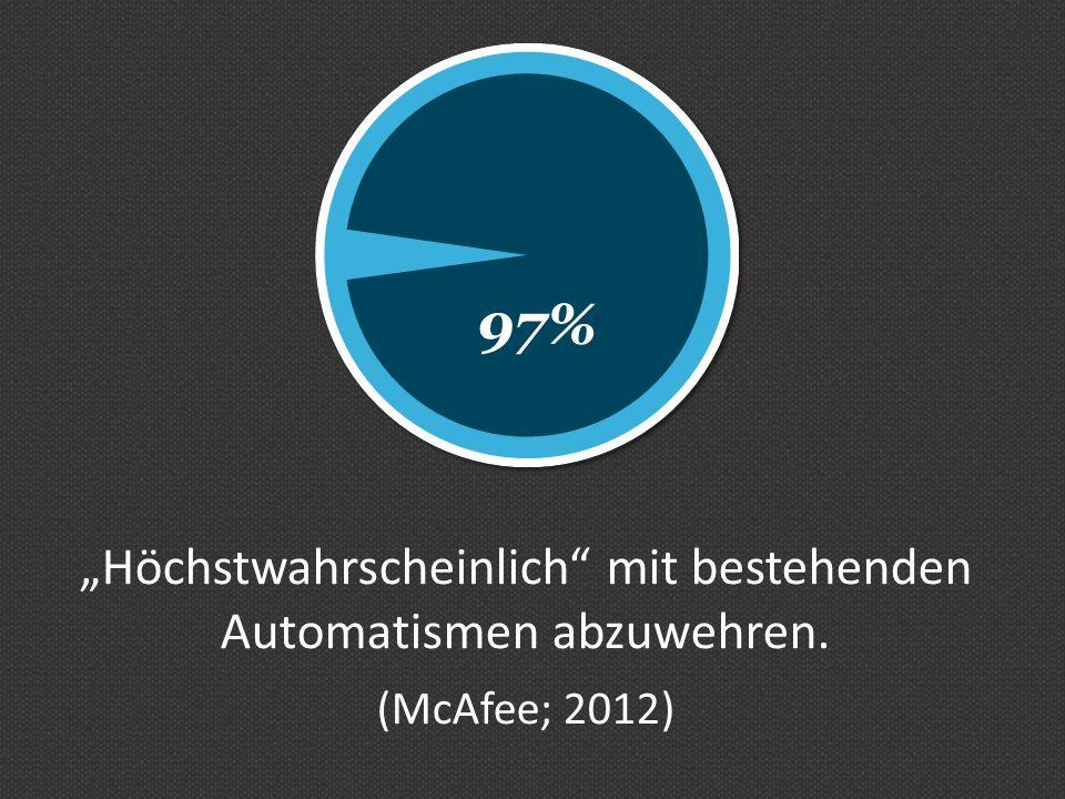 Höchstwahrscheinlich mit bestehenden Automatismen abzuwehren. (McAfee; 2012)