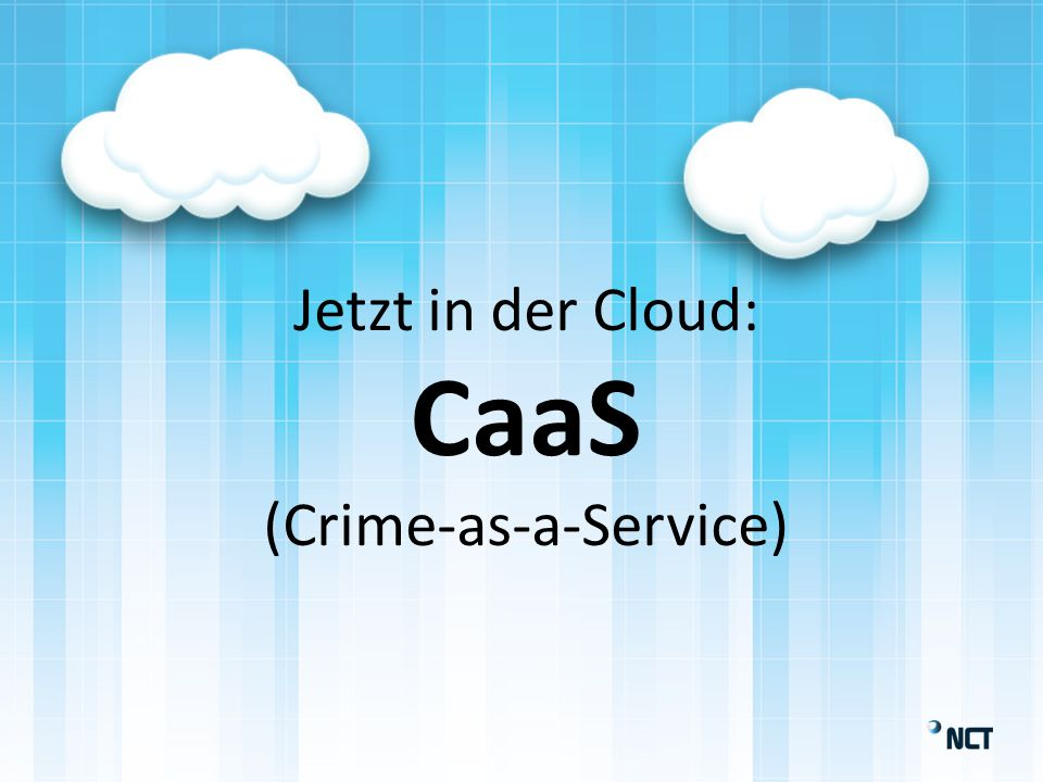 Jetzt in der Cloud: CaaS (Crime-as-a-Service)