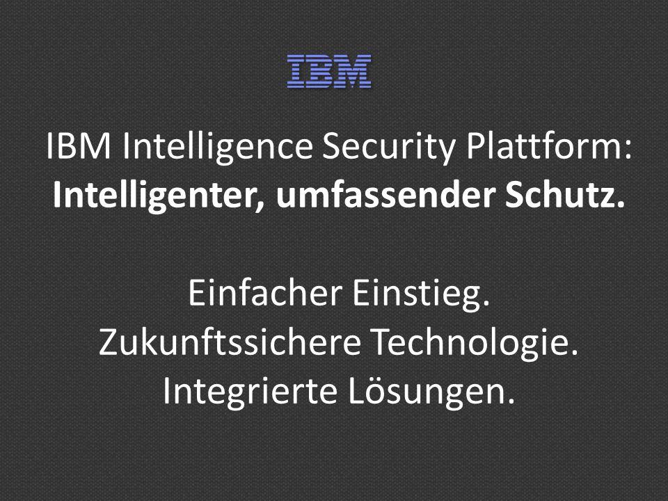 IBM Intelligence Security Plattform: Intelligenter, umfassender Schutz. Einfacher Einstieg. Zukunftssichere Technologie. Integrierte Lösungen.