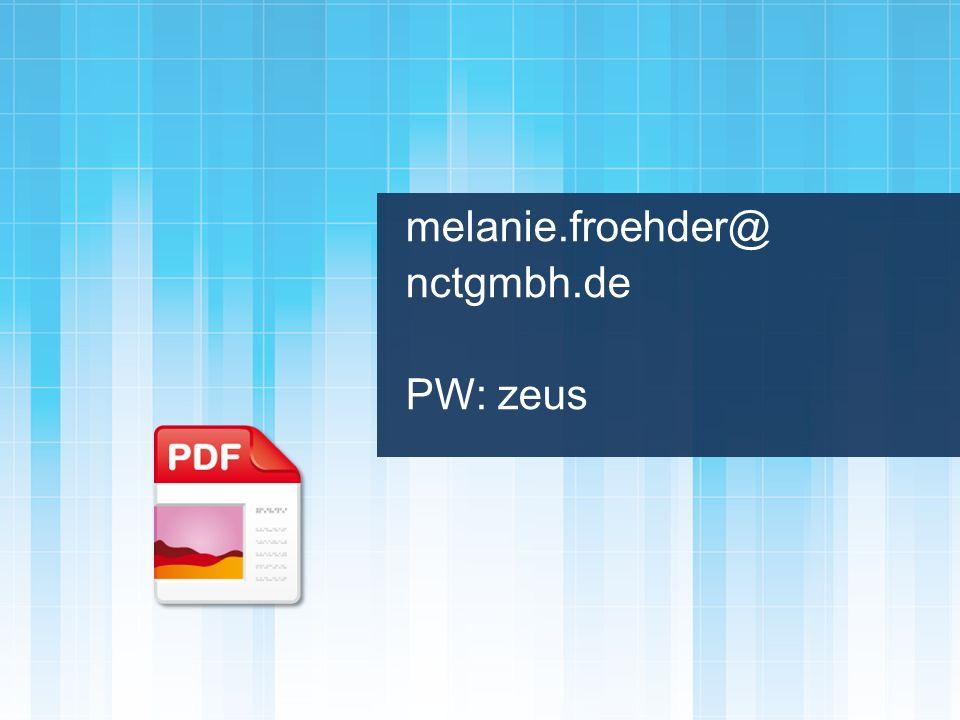 melanie.froehder@ nctgmbh.de PW: zeus