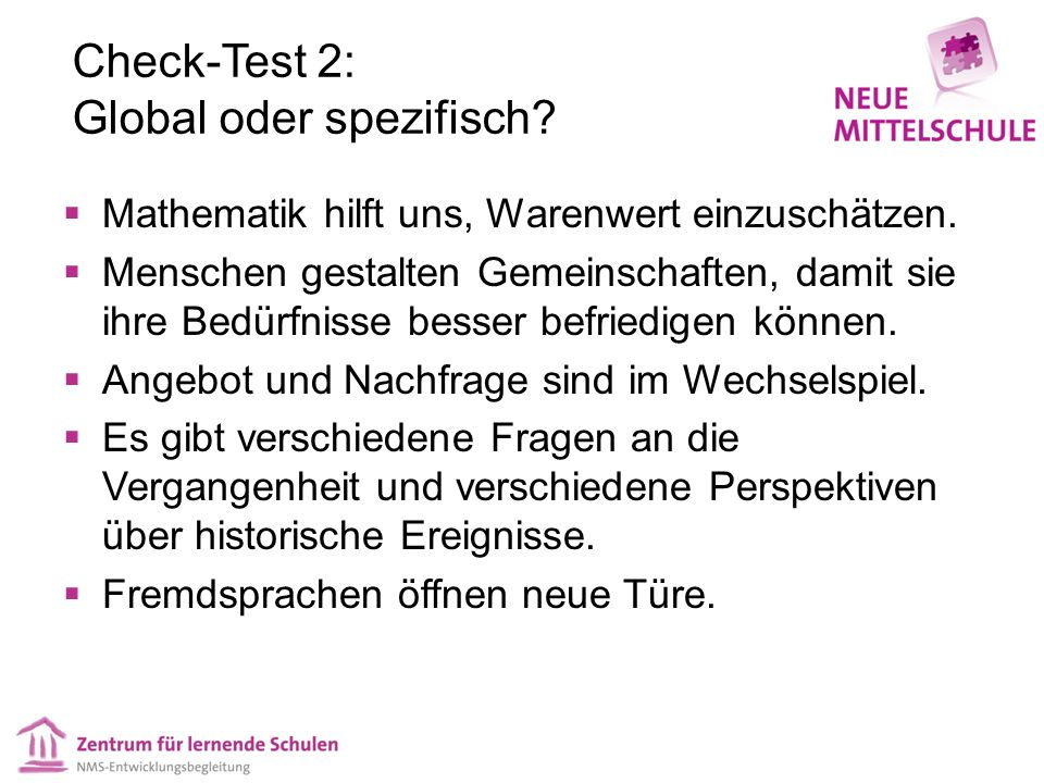 Check-Test 2: Global oder spezifisch? Mathematik hilft uns, Warenwert einzuschätzen. Menschen gestalten Gemeinschaften, damit sie ihre Bedürfnisse bes