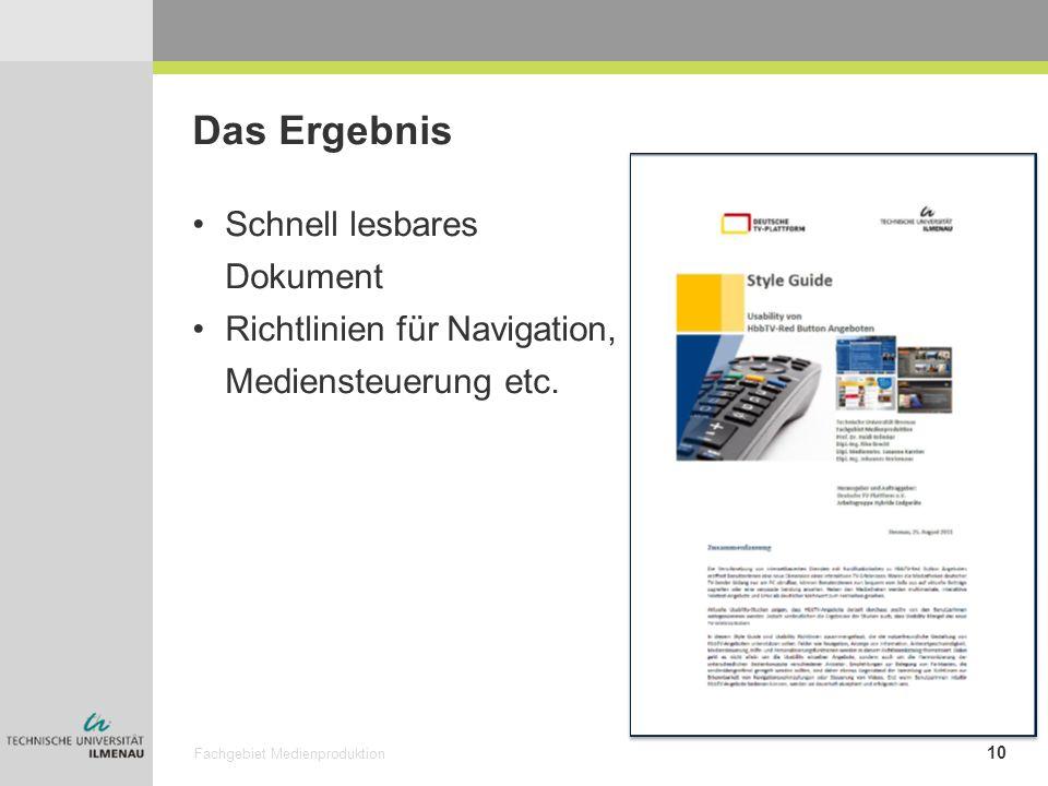 Fachgebiet Medienproduktion 10 Das Ergebnis Schnell lesbares Dokument Richtlinien für Navigation, Mediensteuerung etc.