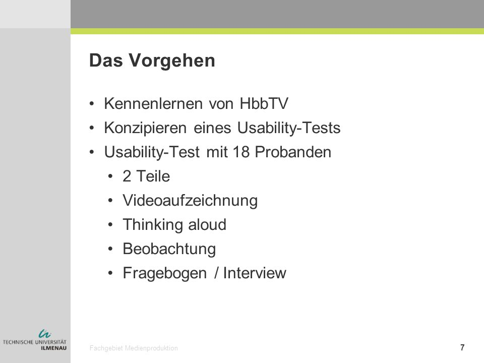 Fachgebiet Medienproduktion 7 Das Vorgehen Kennenlernen von HbbTV Konzipieren eines Usability-Tests Usability-Test mit 18 Probanden 2 Teile Videoaufze