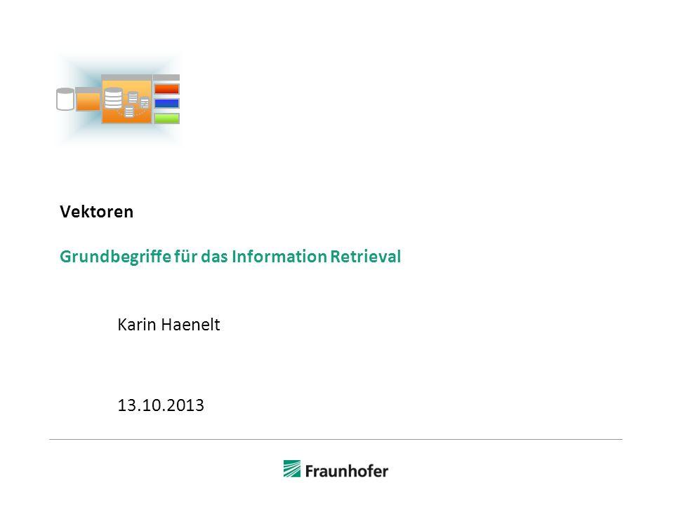 Vektoren Grundbegriffe für das Information Retrieval Karin Haenelt 13.10.2013