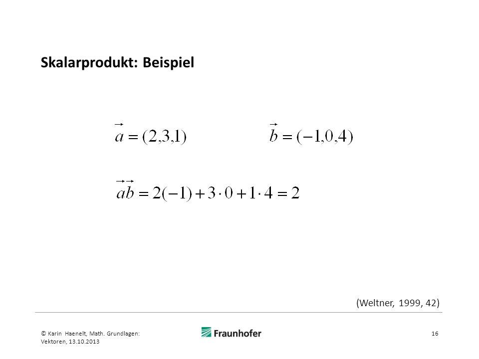 Skalarprodukt: Beispiel 16© Karin Haenelt, Math. Grundlagen: Vektoren, 13.10.2013 (Weltner, 1999, 42)