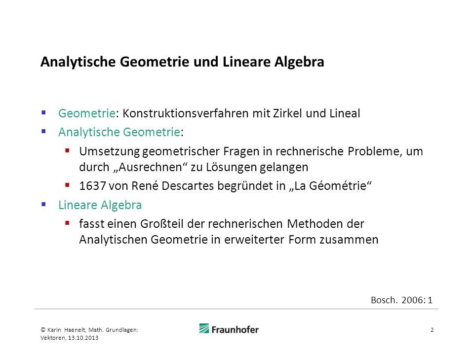 Analytische Geometrie und Lineare Algebra Geometrie: Konstruktionsverfahren mit Zirkel und Lineal Analytische Geometrie: Umsetzung geometrischer Frage