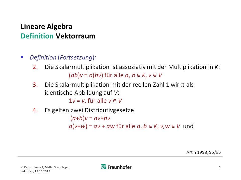Lineare Algebra Definition Vektorraum Definition (Fortsetzung): 2.Die Skalarmultiplikation ist assoziativ mit der Multiplikation in K: (ab)v = a(bv) f