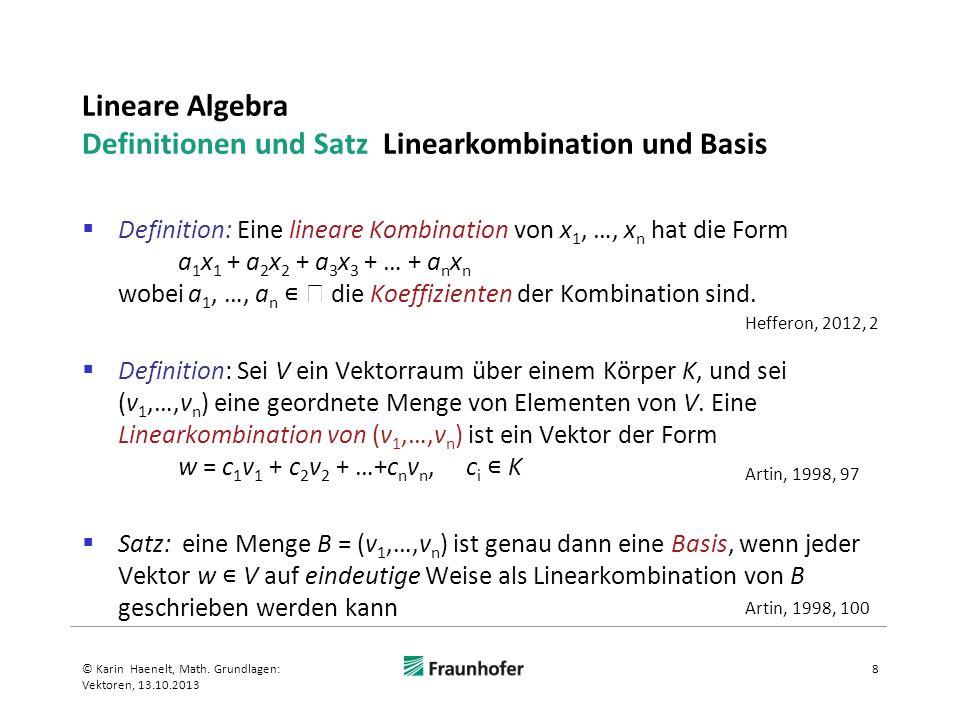 Lineare Algebra Definitionen und Satz Linearkombination und Basis Definition: Eine lineare Kombination von x 1, …, x n hat die Form a 1 x 1 + a 2 x 2 + a 3 x 3 + … + a n x n wobei a 1, …, a n die Koeffizienten der Kombination sind.