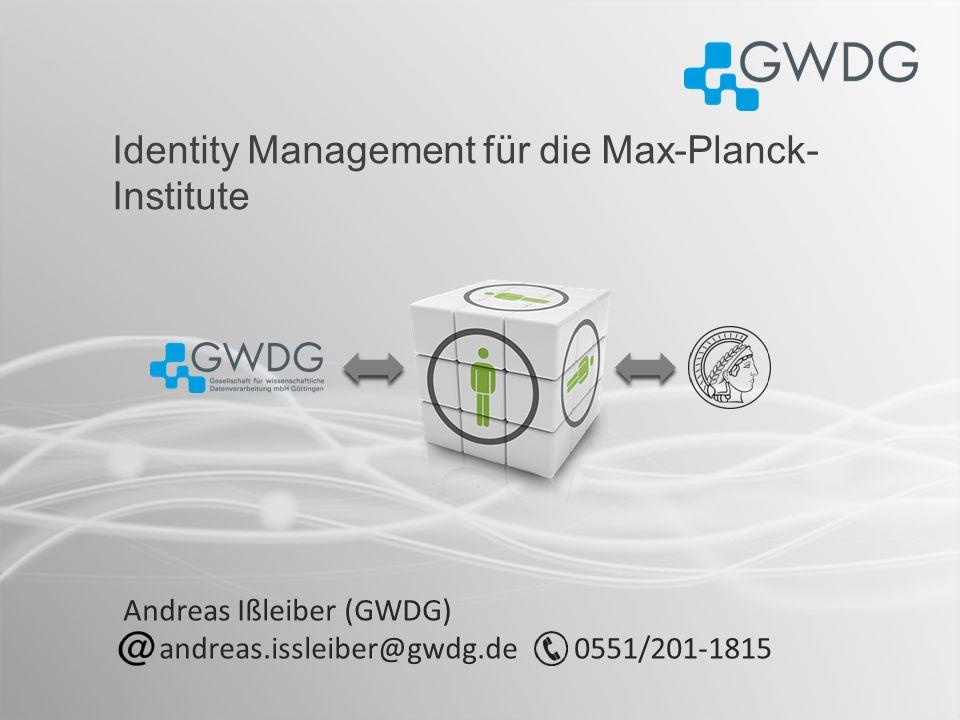 Identity Management für die Max-Planck- Institute Andreas Ißleiber (GWDG) andreas.issleiber@gwdg.de 0551/201-1815