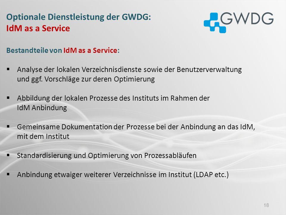 18 Optionale Dienstleistung der GWDG: IdM as a Service Bestandteile von IdM as a Service: Analyse der lokalen Verzeichnisdienste sowie der Benutzerver