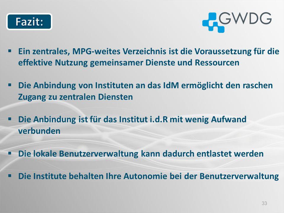 33 Ein zentrales, MPG-weites Verzeichnis ist die Voraussetzung für die effektive Nutzung gemeinsamer Dienste und Ressourcen Die Anbindung von Institut