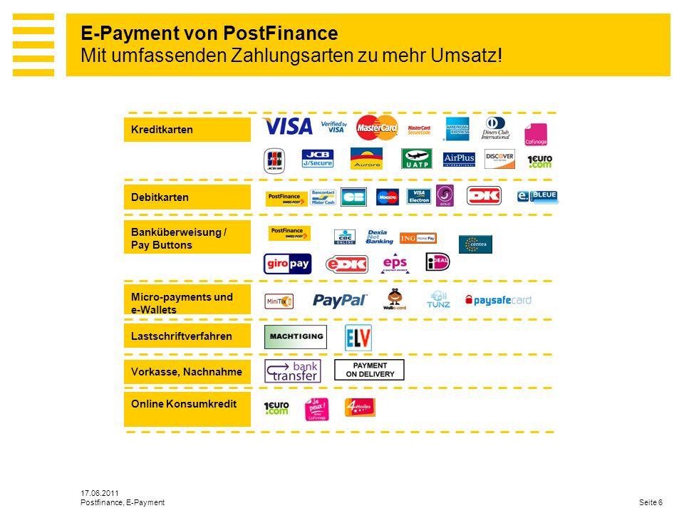 17.06.2011 Seite 7Postfinance, E-Payment Internationales Netzwerk von 100+ Anbindungen Globale und lokale Banken/Acquirer Know how zur schnellen Anbindung an weitere Banken und Acquirer Flexibilität für den Händler durch grösste Auswahl E-Payment von PostFinance Vielzahl an Banken- und Acquireranbindungen