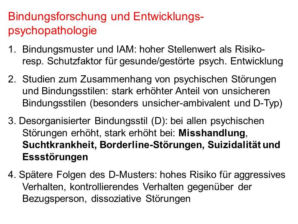 Bindungsforschung und Entwicklungs- psychopathologie 1. Bindungsmuster und IAM: hoher Stellenwert als Risiko- resp. Schutzfaktor für gesunde/gestörte