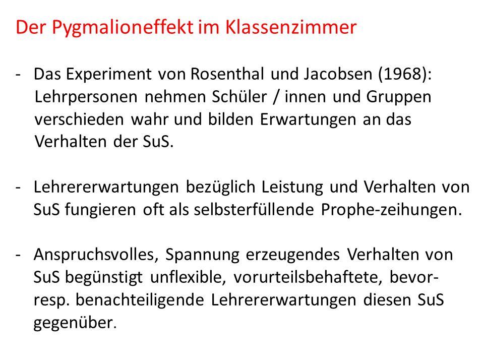 Der Pygmalioneffekt im Klassenzimmer -Das Experiment von Rosenthal und Jacobsen (1968): Lehrpersonen nehmen Schüler / innen und Gruppen verschieden wa