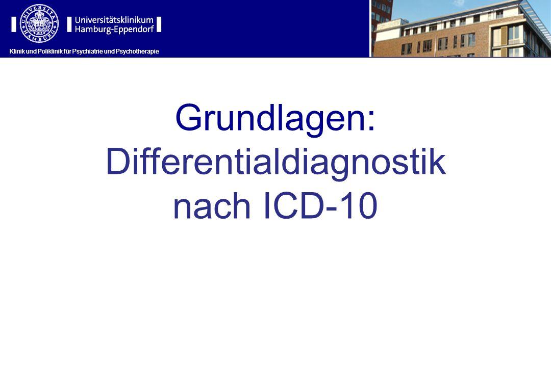 Klinik und Poliklinik für Psychiatrie und Psychotherapie Grundlagen: Differentialdiagnostik nach ICD-10 Klinik und Poliklinik für Psychiatrie und Psyc