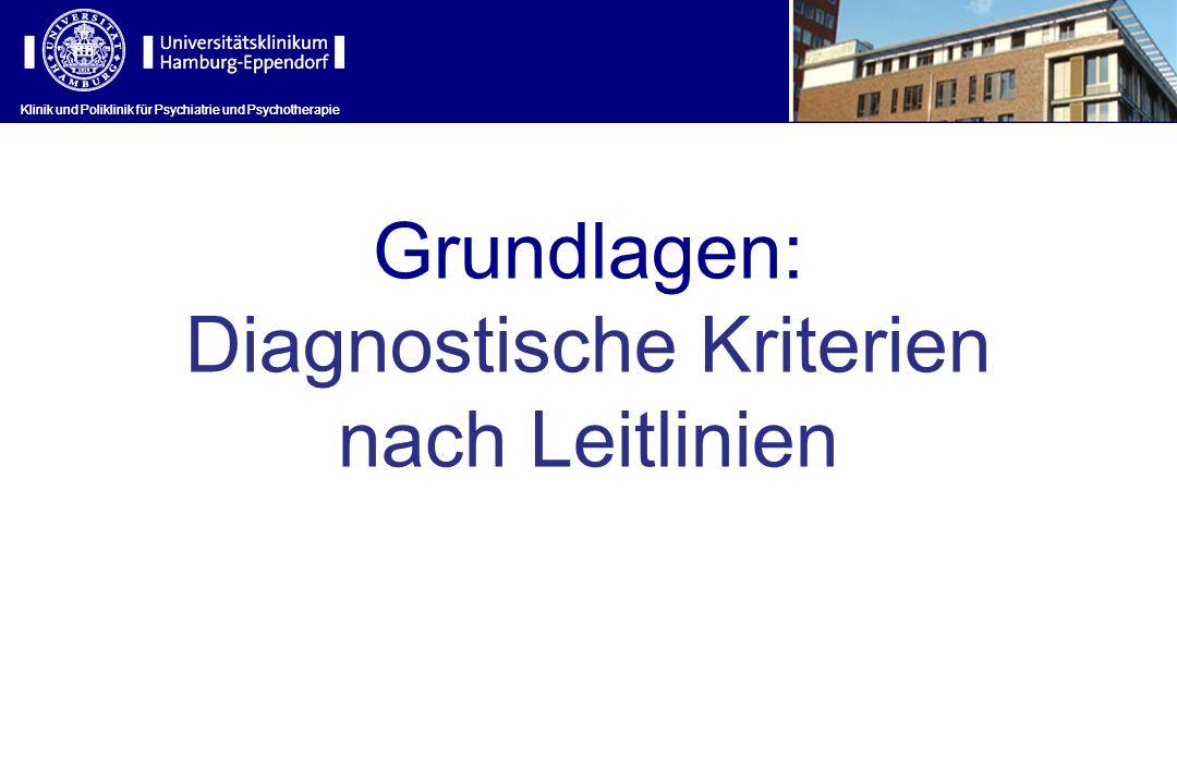 Klinik und Poliklinik für Psychiatrie und Psychotherapie Grundlagen: Diagnostische Kriterien nach Leitlinien Klinik und Poliklinik für Psychiatrie und