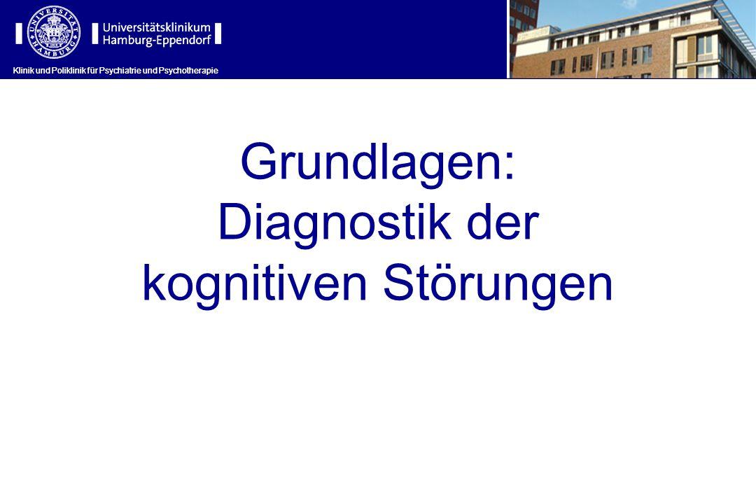 Klinik und Poliklinik für Psychiatrie und Psychotherapie Grundlagen: Diagnostik der kognitiven Störungen Klinik und Poliklinik für Psychiatrie und Psy