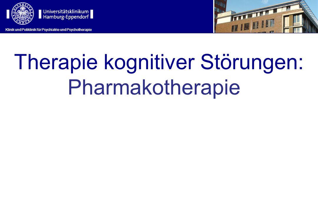 Klinik und Poliklinik für Psychiatrie und Psychotherapie Therapie kognitiver Störungen: Pharmakotherapie Klinik und Poliklinik für Psychiatrie und Psy