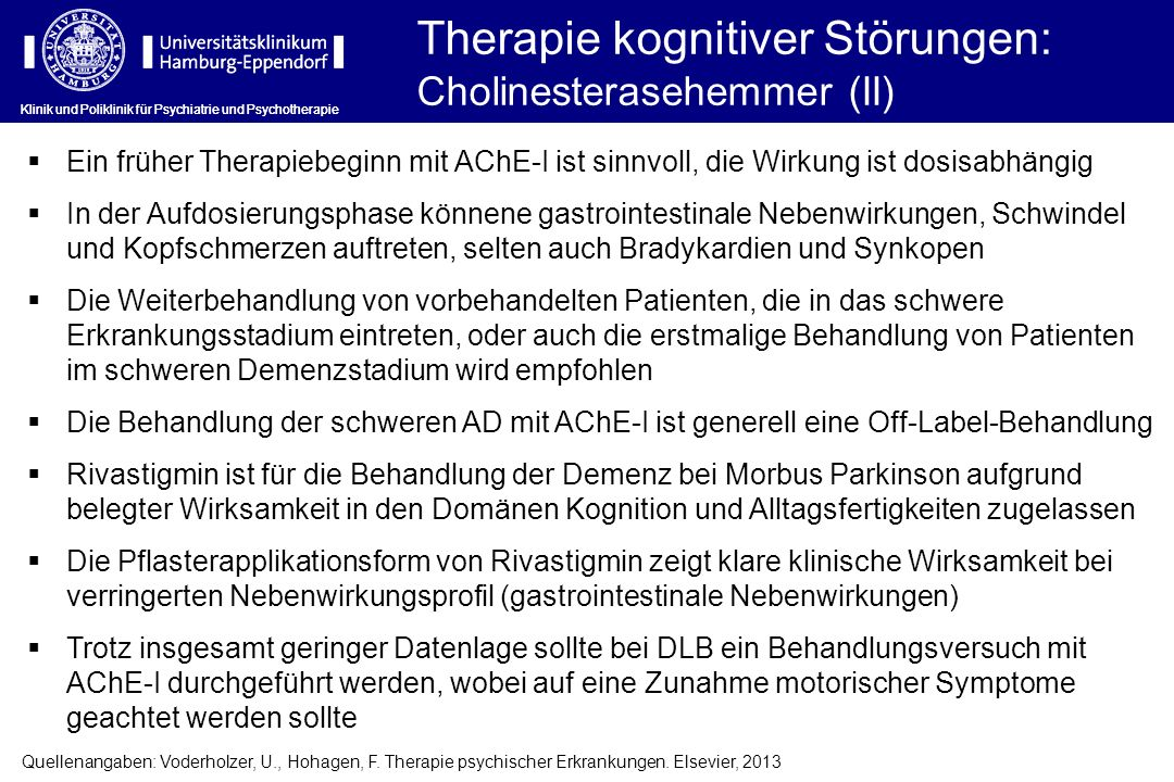 Ein früher Therapiebeginn mit AChE-I ist sinnvoll, die Wirkung ist dosisabhängig In der Aufdosierungsphase könnene gastrointestinale Nebenwirkungen, S