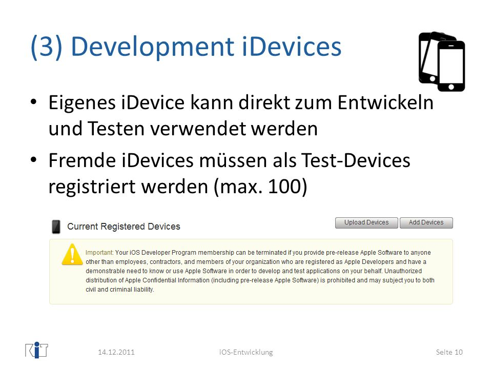 (3) Development iDevices Eigenes iDevice kann direkt zum Entwickeln und Testen verwendet werden Fremde iDevices müssen als Test-Devices registriert we