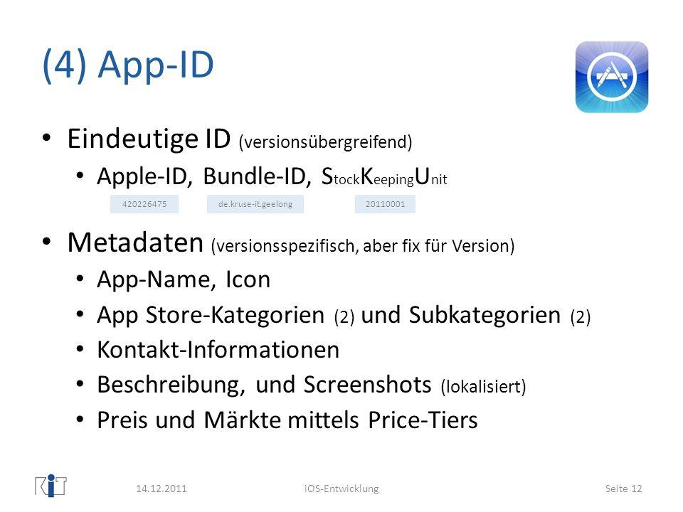 420226475de.kruse-it.geelong20110001 (4) App-ID Eindeutige ID (versionsübergreifend) Apple-ID, Bundle-ID, S tock K eeping U nit Metadaten (versionsspe