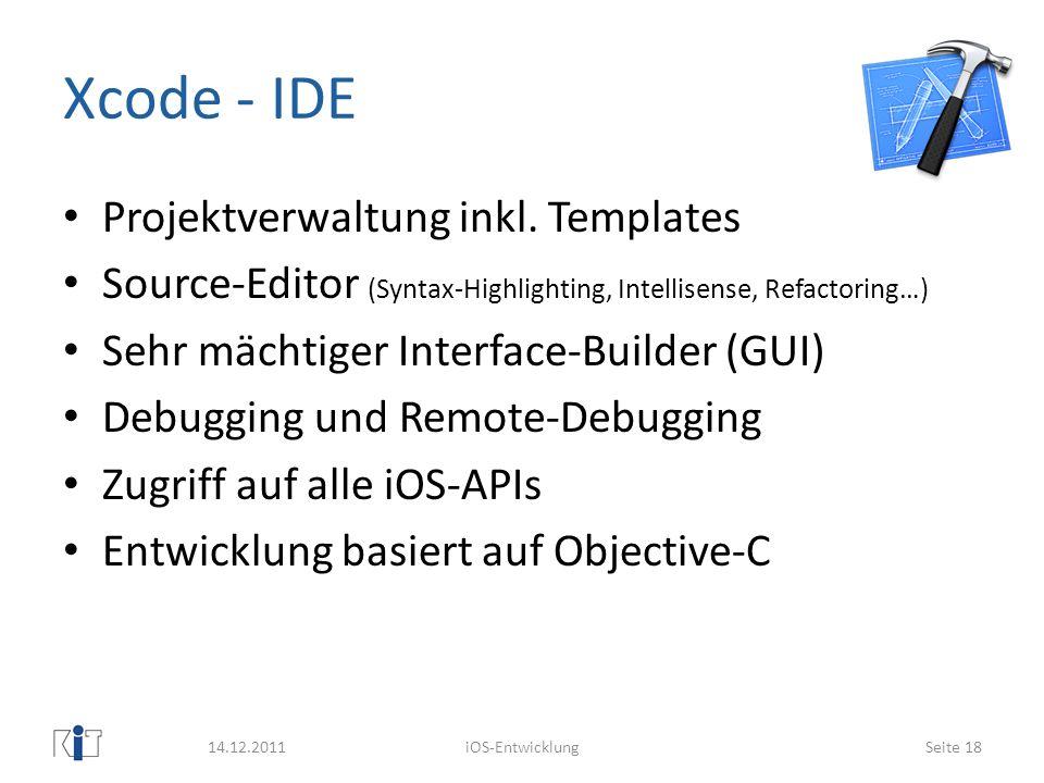 Xcode - IDE Projektverwaltung inkl. Templates Source-Editor (Syntax-Highlighting, Intellisense, Refactoring…) Sehr mächtiger Interface-Builder (GUI) D