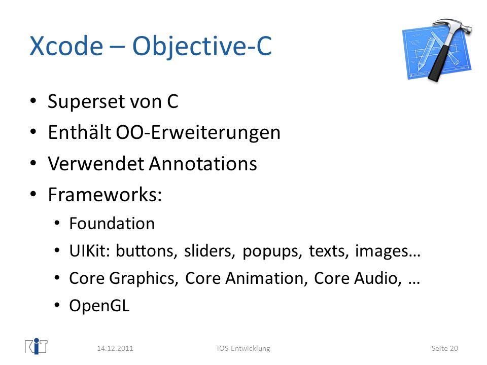 Xcode – Objective-C Superset von C Enthält OO-Erweiterungen Verwendet Annotations Frameworks: Foundation UIKit: buttons, sliders, popups, texts, image