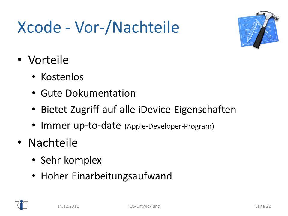 Xcode - Vor-/Nachteile Vorteile Kostenlos Gute Dokumentation Bietet Zugriff auf alle iDevice-Eigenschaften Immer up-to-date (Apple-Developer-Program)