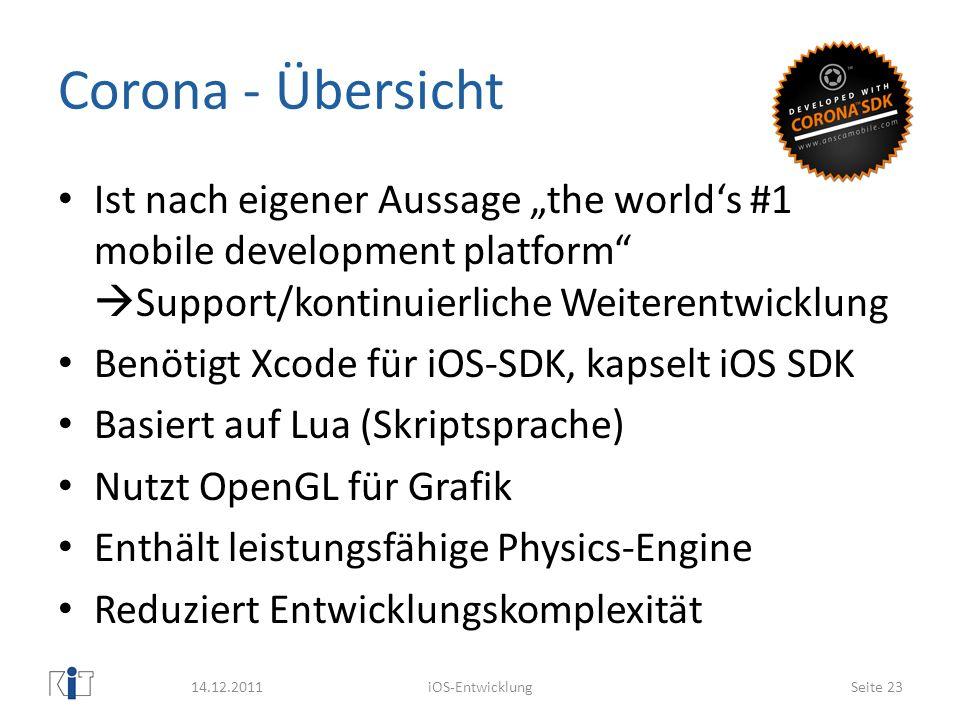 Corona - Übersicht 14.12.2011 Ist nach eigener Aussage the worlds #1 mobile development platform Support/kontinuierliche Weiterentwicklung Benötigt Xc