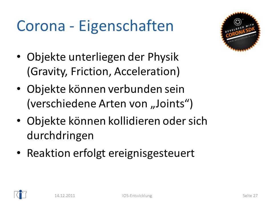 Corona - Eigenschaften Objekte unterliegen der Physik (Gravity, Friction, Acceleration) Objekte können verbunden sein (verschiedene Arten von Joints)