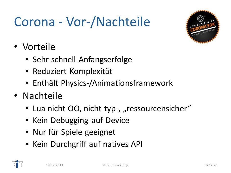 Corona - Vor-/Nachteile Vorteile Sehr schnell Anfangserfolge Reduziert Komplexität Enthält Physics-/Animationsframework Nachteile Lua nicht OO, nicht