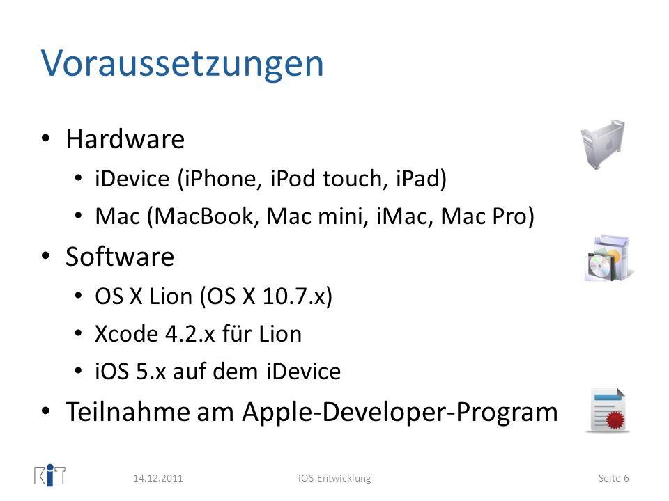 Voraussetzungen Hardware iDevice (iPhone, iPod touch, iPad) Mac (MacBook, Mac mini, iMac, Mac Pro) Software OS X Lion (OS X 10.7.x) Xcode 4.2.x für Li