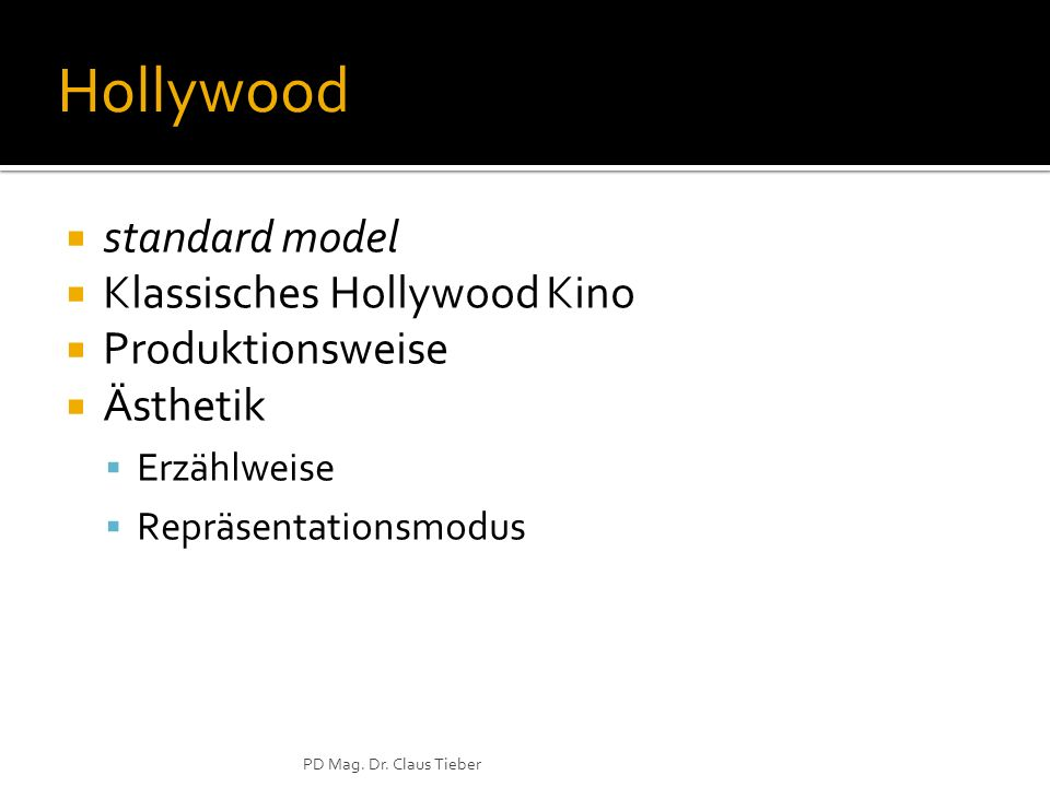 PD Mag. Dr. Claus Tieber Hollywood standard model Klassisches Hollywood Kino Produktionsweise Ästhetik Erzählweise Repräsentationsmodus