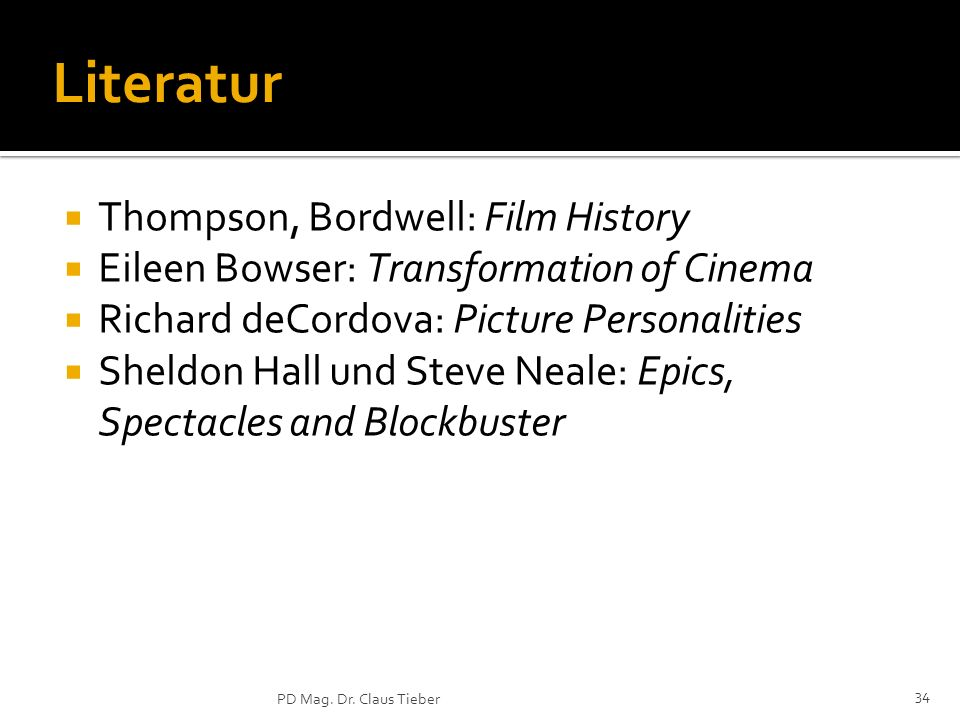 34 PD Mag. Dr. Claus Tieber Literatur Thompson, Bordwell: Film History Eileen Bowser: Transformation of Cinema Richard deCordova: Picture Personalitie