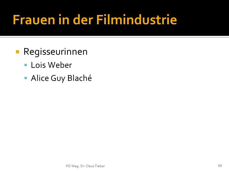 59 PD Mag. Dr. Claus Tieber Frauen in der Filmindustrie Regisseurinnen Lois Weber Alice Guy Blaché