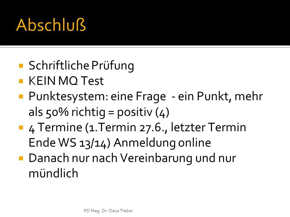 PD Mag. Dr. Claus Tieber Abschluß Schriftliche Prüfung KEIN MQ Test Punktesystem: eine Frage - ein Punkt, mehr als 50% richtig = positiv (4) 4 Termine