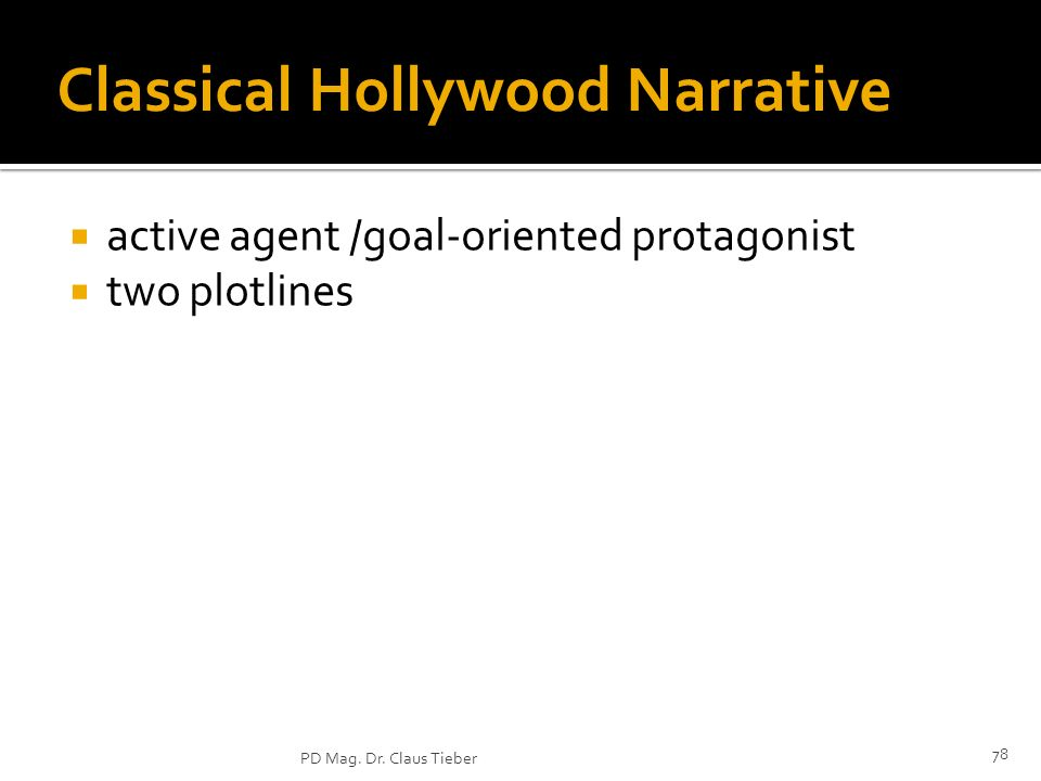 78 PD Mag. Dr. Claus Tieber Classical Hollywood Narrative active agent /goal-oriented protagonist two plotlines