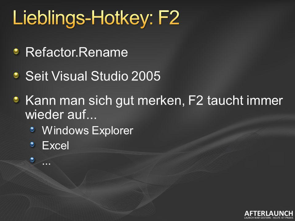 Refactor.Rename Seit Visual Studio 2005 Kann man sich gut merken, F2 taucht immer wieder auf... Windows Explorer Excel...