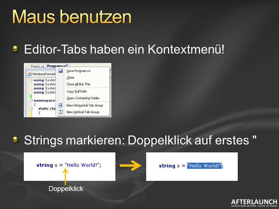 Editor-Tabs haben ein Kontextmenü! Strings markieren: Doppelklick auf erstes