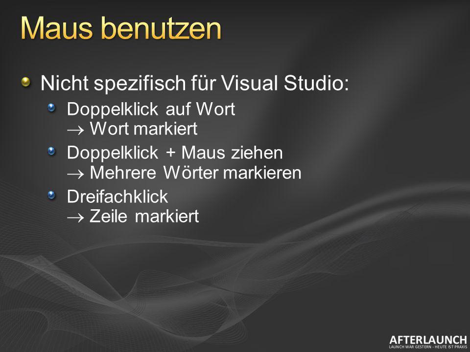 Nicht spezifisch für Visual Studio: Doppelklick auf Wort Wort markiert Doppelklick + Maus ziehen Mehrere Wörter markieren Dreifachklick Zeile markiert