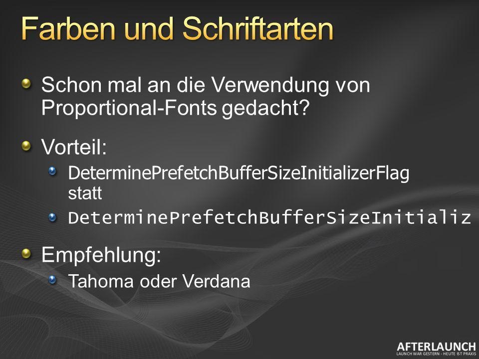 Schon mal an die Verwendung von Proportional-Fonts gedacht? Vorteil: DeterminePrefetchBufferSizeInitializerFlag statt DeterminePrefetchBufferSizeIniti