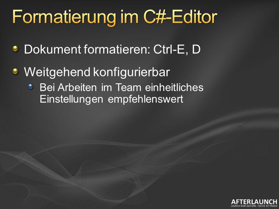 Dokument formatieren: Ctrl-E, D Weitgehend konfigurierbar Bei Arbeiten im Team einheitliches Einstellungen empfehlenswert