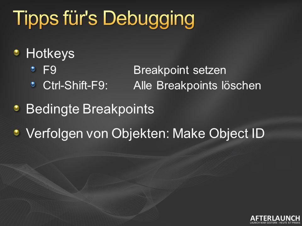 Hotkeys F9Breakpoint setzen Ctrl-Shift-F9:Alle Breakpoints löschen Bedingte Breakpoints Verfolgen von Objekten: Make Object ID