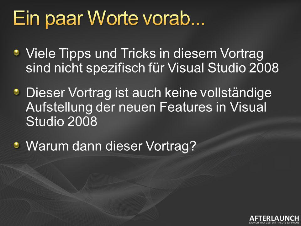Viele Tipps und Tricks in diesem Vortrag sind nicht spezifisch für Visual Studio 2008 Dieser Vortrag ist auch keine vollständige Aufstellung der neuen