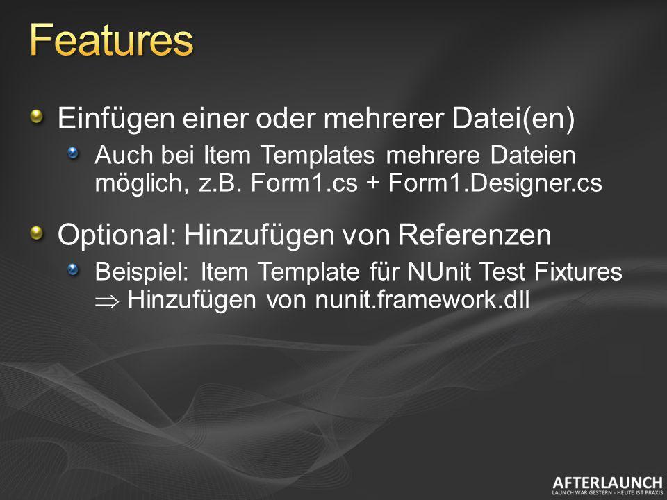 Einfügen einer oder mehrerer Datei(en) Auch bei Item Templates mehrere Dateien möglich, z.B. Form1.cs + Form1.Designer.cs Optional: Hinzufügen von Ref