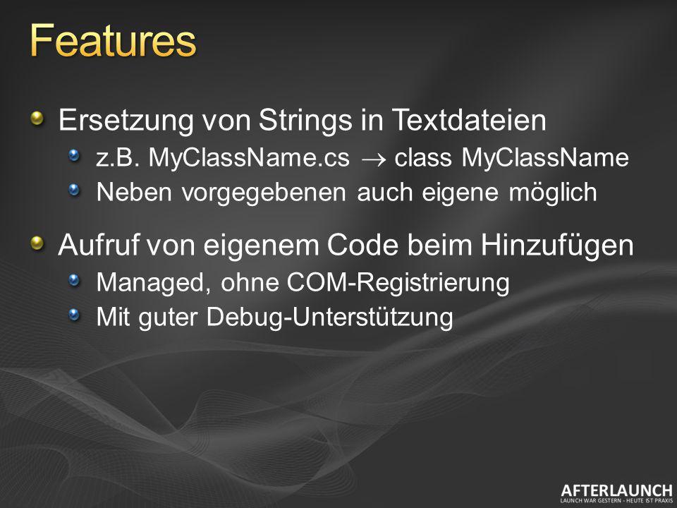 Ersetzung von Strings in Textdateien z.B. MyClassName.cs class MyClassName Neben vorgegebenen auch eigene möglich Aufruf von eigenem Code beim Hinzufü